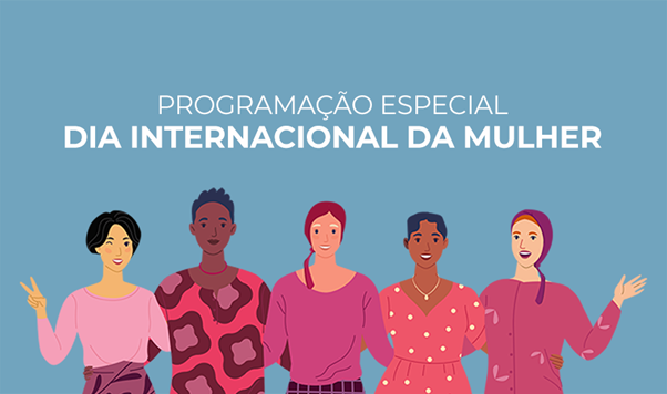 Programação Especial Dia Internacional da Mulher